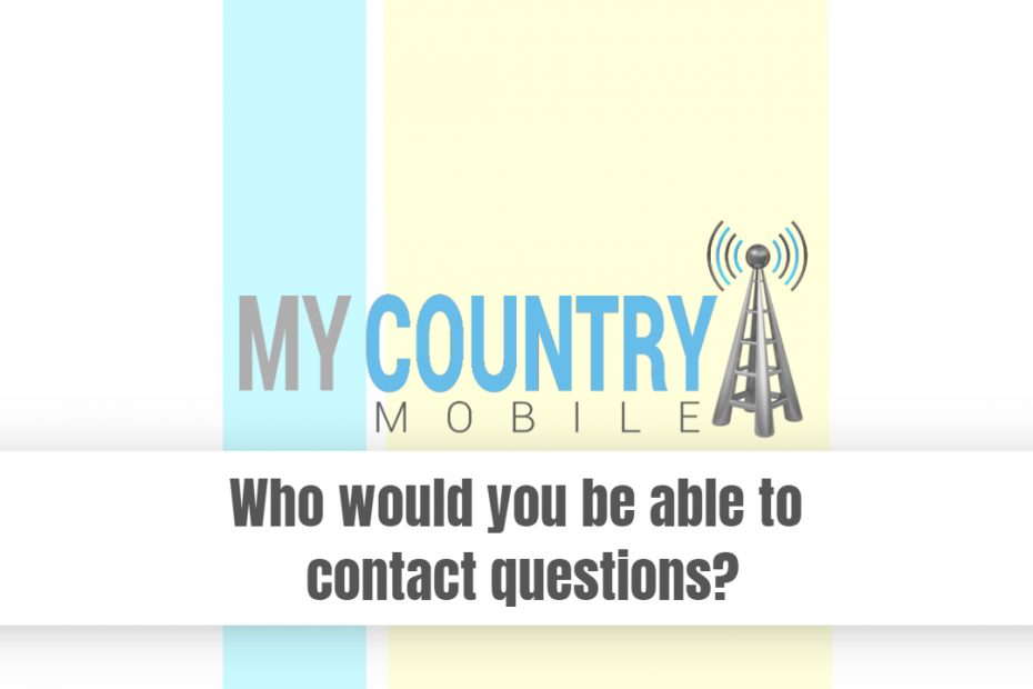 Who would you be able to contact questions? - My Country Mobile