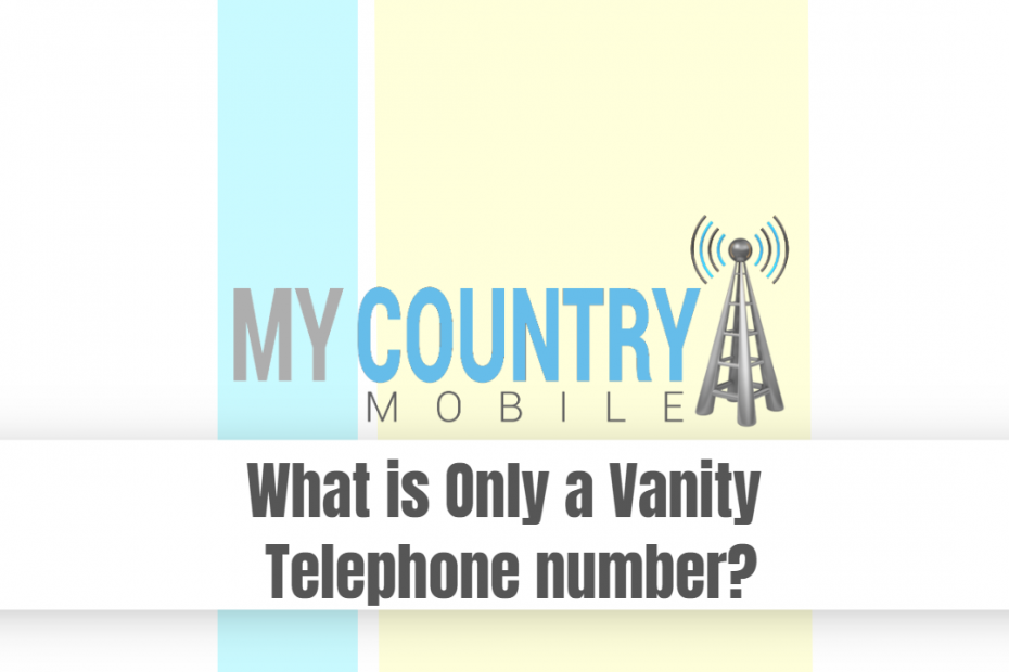 What is Only a Vanity Telephone number? - My Country Mobile