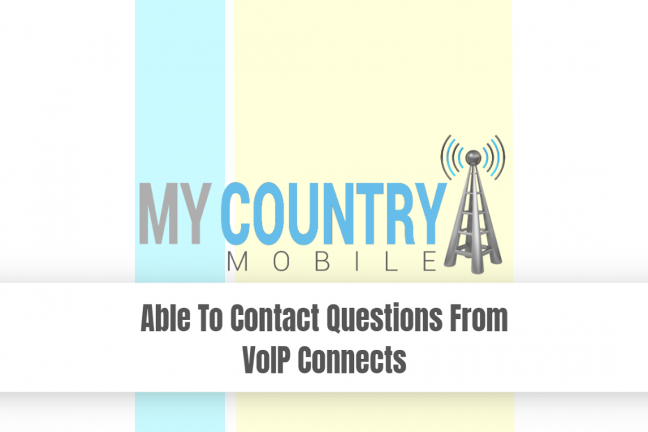 Able To Contact Questions From VoIP Connects - My Country Mobile