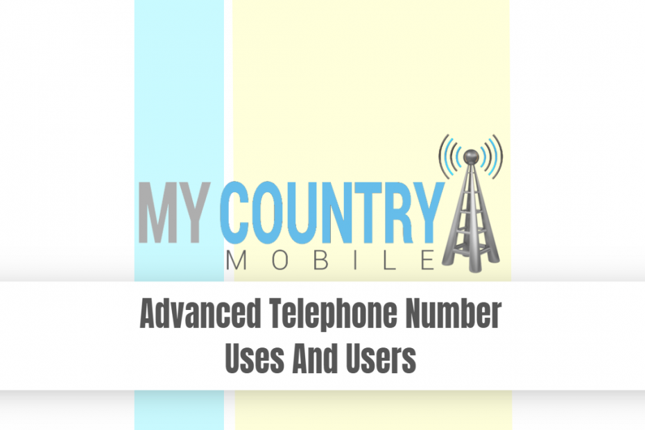 Advanced Telephone Number Uses And Users - My Country Mobile