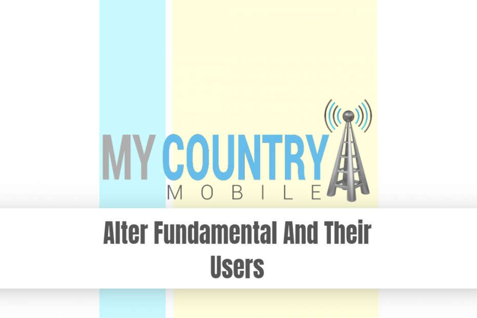 Alter Fundamental And Their Users - My Country Mobile