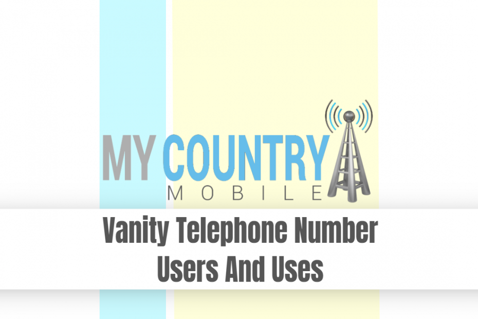 Vanity Telephone Number Users And Uses - My Country Mobile