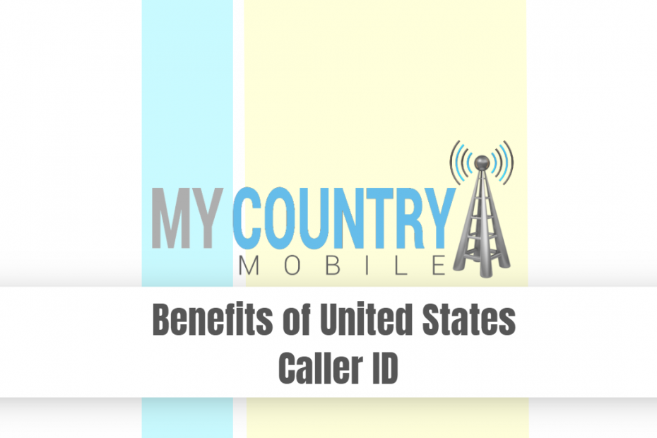 Benefits of United States Caller ID - My Country Mobile