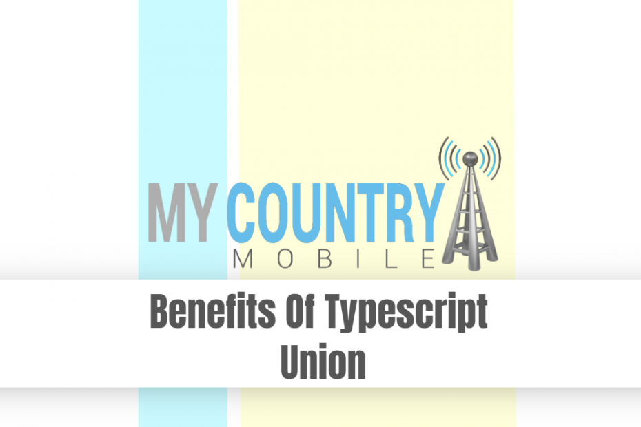 Benefits Of Typescript Union - My Country Mobile