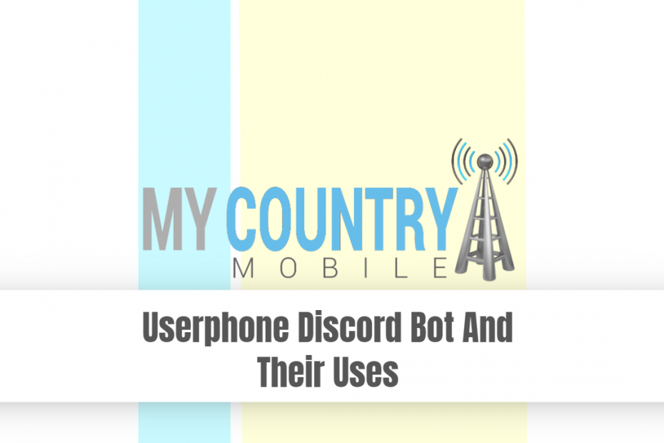 Userphone Discord Bot And Their Uses - My Country Mobile