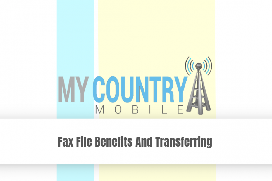 Fax File Benefits And Transferring - My Country Mobile