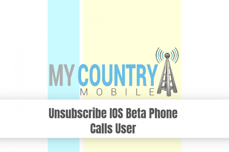 Unsubscribe IOS Beta Phone Calls User - My Country Mobile