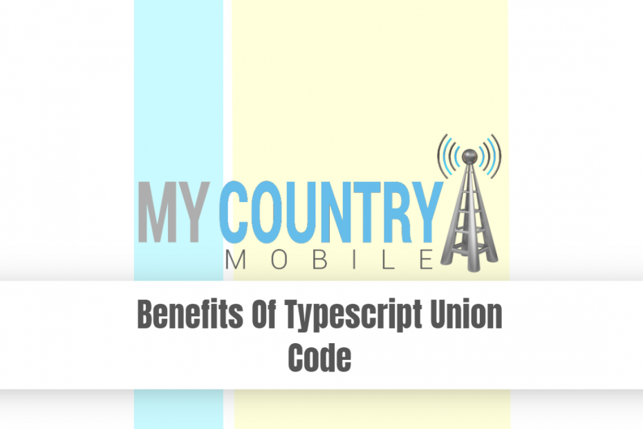Benefits Of Typescript Union Code - My Country Mobile