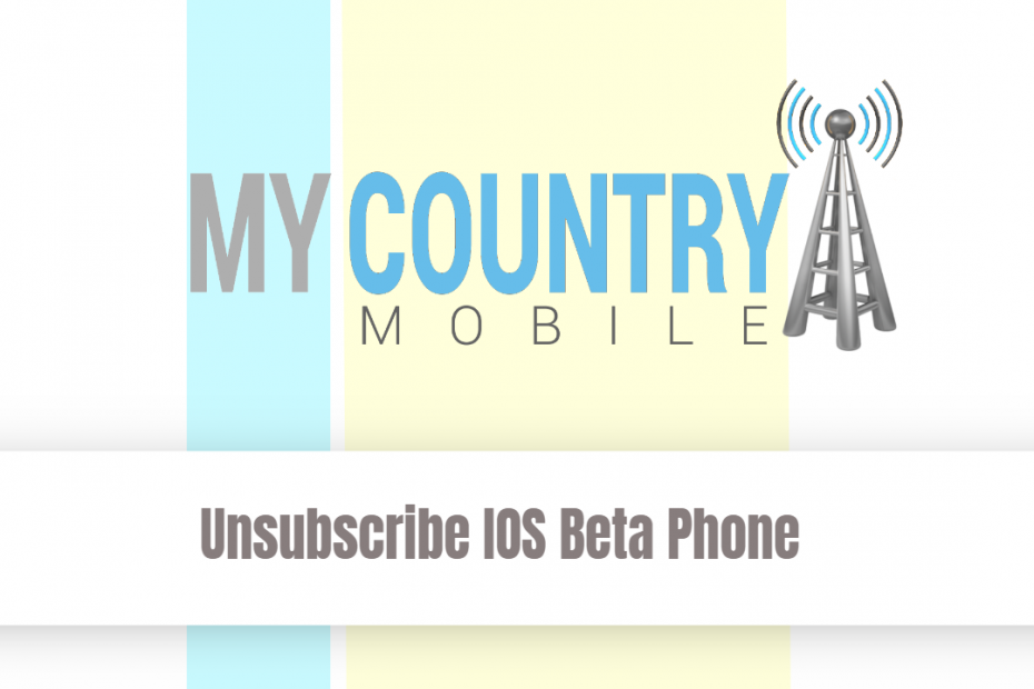 Unsubscribe IOS Beta Phone - My Country Mobile