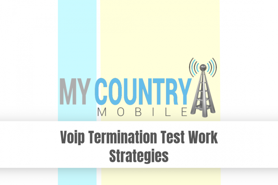 Voip Termination Test Work Strategies - My Country Mobile